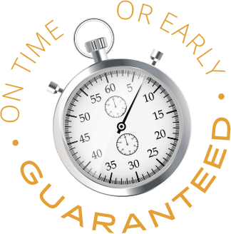 Our team is on time or early - Guaranteed